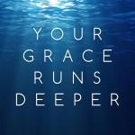 Your Grace Runs Deeper